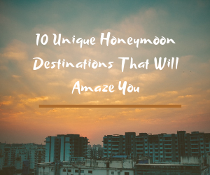 Are you a jet setter or someone who likes to go to amazing places? Here are some fantastic destinations that are perfect for your honeymoon!